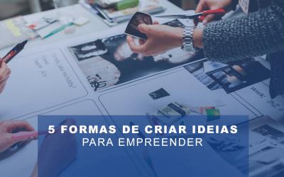 5 FORMAS DE CRIAR IDEIAS PARA EMPREENDER
